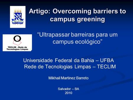 "Artigo: Overcoming barriers to campus greening Artigo: Overcoming barriers to campus greening ""Ultrapassar barreiras para um campus ecológico"" Universidade."