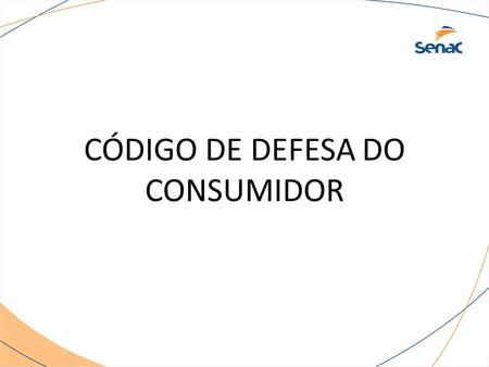 CÓDIGO DE DEFESA DO CONSUMIDOR. Art.105.CDC: INTEGRAM O SISTEMA NACIONAL DE DEFESA DO COMSUMIDOR – SNDC, OS ÓRGÃOS FEDERAIS, ESTADUAIS, DO DISTRITO FEDERAL.