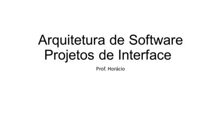 Arquitetura de Software Projetos de Interface
