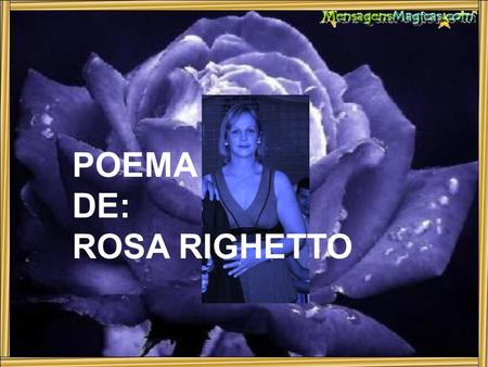 POEMA DE: ROSA RIGHETTO.