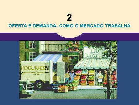 2 OFERTA E DEMANDA: COMO O MERCADO TRABALHA. Copyright © 2004 South-Western 4 As Forças de Mercado de Oferta e Demanda.