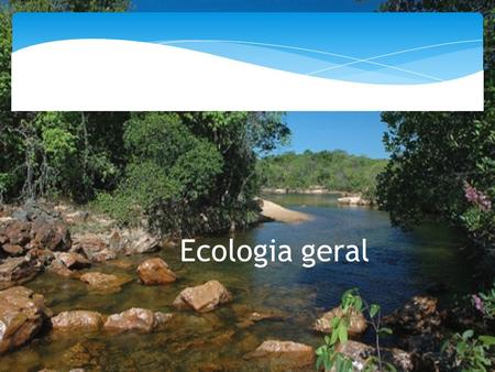 Ecologia geral.