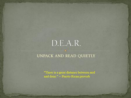 UNPACK AND READ QUIETLY There is a great distance between said and done. -- Puerto Rican proverb.