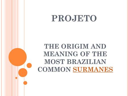 PROJETO THE ORIGIM AND MEANING OF THE MOST BRAZILIAN COMMON SURMANESSURMANES.