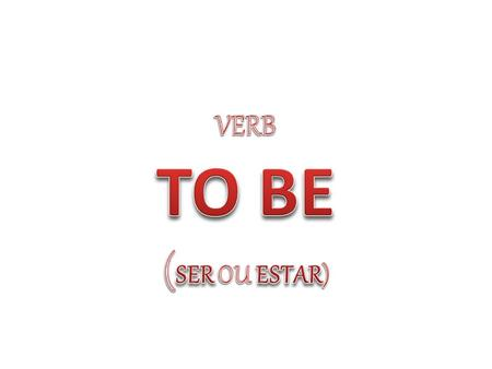 VERB TO BE (SER OU ESTAR)