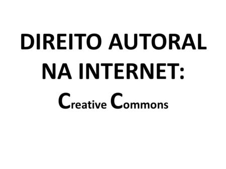DIREITO AUTORAL NA INTERNET: Creative Commons