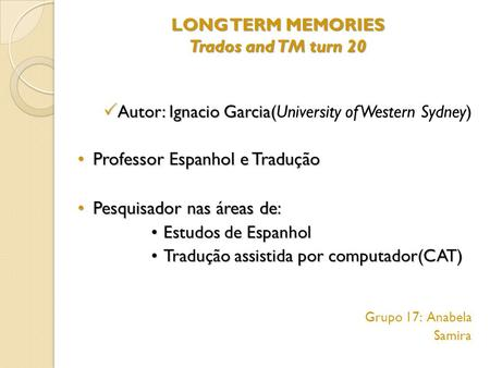 LONG TERM MEMORIES Trados and TM turn 20  Autor: Ignacio Garcia(  Autor: Ignacio Garcia(University of Western Sydney) Professor Espanhol e TraduçãoProfessor.