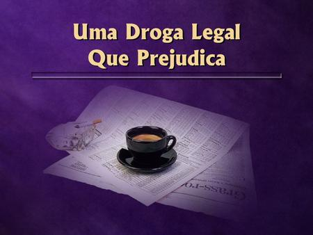 Uma Droga Legal Que Prejudica Uma Droga Legal Que Prejudica.