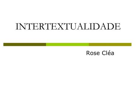INTERTEXTUALIDADE Rose Cléa.