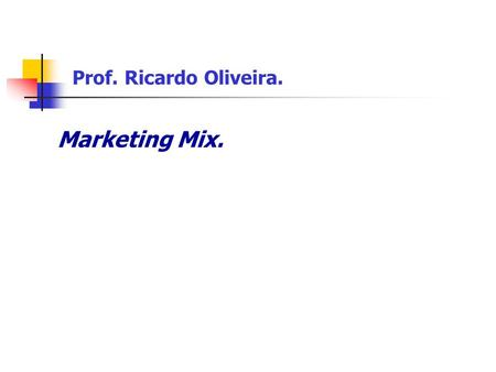 Prof. Ricardo Oliveira. Marketing Mix..