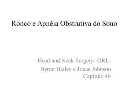 Ronco e Apnéia Obstrutiva do Sono Head and Neck Surgery- ORL- Byron Bailey e Jonas Johnson Capítulo 46.