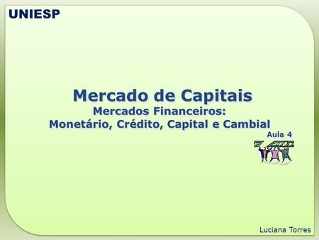 Mercado de Capitais Mercado de Capitais Mercados Financeiros: Monetário, Crédito, Capital e Cambial Aula 4 Mercado de Capitais Mercado de Capitais Mercados.
