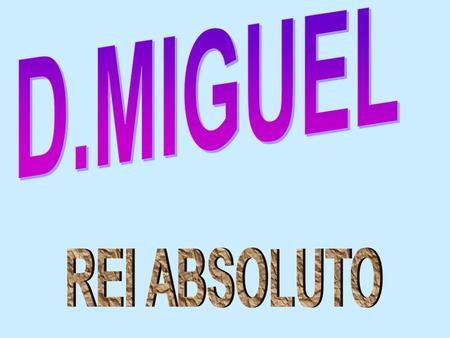 D.MIGUEL REI ABSOLUTO.