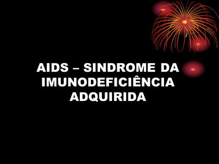 AIDS – SINDROME DA IMUNODEFICIÊNCIA ADQUIRIDA