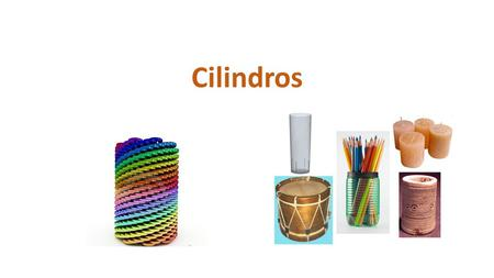Cilindros.