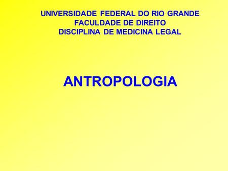 UNIVERSIDADE FEDERAL DO RIO GRANDE DISCIPLINA DE MEDICINA LEGAL