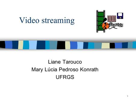 1 Video streaming Liane Tarouco Mary Lúcia Pedroso Konrath UFRGS.