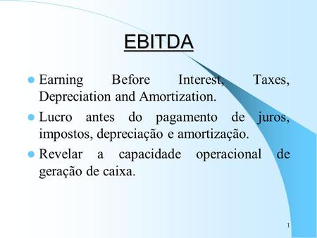 EBITDA Earning Before Interest, Taxes, Depreciation and Amortization.