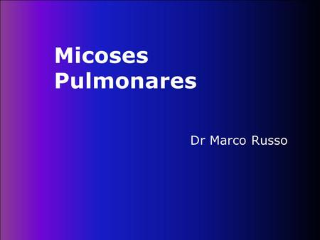 Micoses Pulmonares Dr Marco Russo.