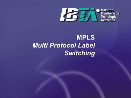 MPLS Multi Protocol Label Switching