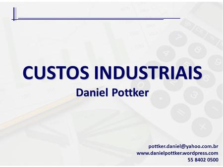 CUSTOS INDUSTRIAIS Daniel Pottker 55 8402 0500.