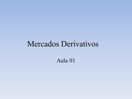 Mercados Derivativos Aula 01.