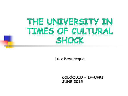 Luiz Bevilacqua COLÓQUIO - IF-UFRJ JUNE 2015. More than the era of knowledge the present times may be best characterized by the speed of the scientific.