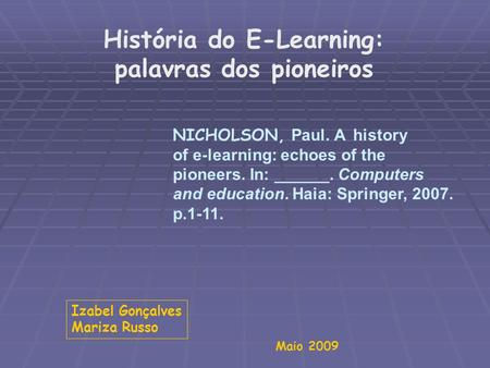 História do E-Learning: palavras dos pioneiros NICHOLSON, Paul. A history of e-learning: echoes of the pioneers. In: ______. Computers and education. Haia: