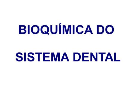 BIOQUÍMICA DO SISTEMA DENTAL.