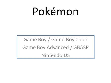 Pokémon Game Boy / Game Boy Color Game Boy Advanced / GBASP Nintendo DS.