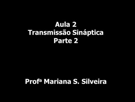 Copyright © The McGraw-Hill Companies, Inc. Permission required for reproduction or display. Aula 2 Transmissão Sináptica Parte 2 Prof a Mariana S. Silveira.