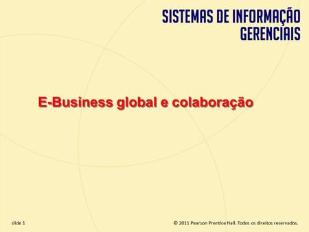 2.1 Copyright © 2011 Pearson Education, Inc. publishing as Prentice Hall © 2011 Pearson Prentice Hall. Todos os direitos reservados.slide 1 E-Business.