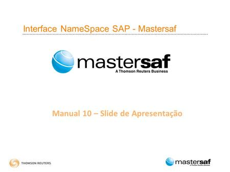 Interface NameSpace SAP - Mastersaf Manual 10 – Slide de Apresentação.