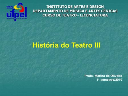 História do Teatro III INSTITUTO DE ARTES E DESIGN