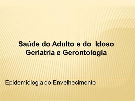 Saúde do Adulto e do Idoso Geriatria e Gerontologia