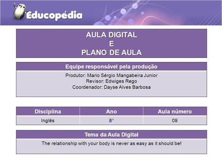 Tema da Aula Digital The relationship with your body is never as easy as it should be! DisciplinaAnoAula número Inglês8°09 AULA DIGITAL E PLANO DE AULA.