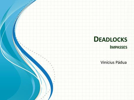 Deadlocks Impasses Vinícius Pádua.
