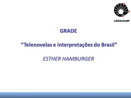 "GRADE ""Telenovelas e interpretações do Brasil"" ESTHER HAMBURGER."