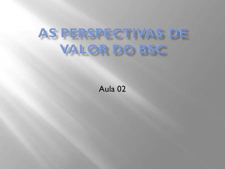 AS PERSPECTIVAS DE VALOR DO BSC