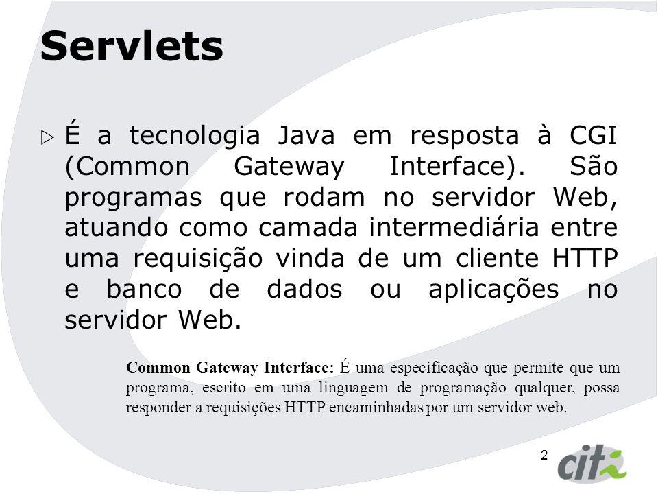 3 Servlets  Suas tarefas são:  Ler todos os dados enviados pelo usuário.
