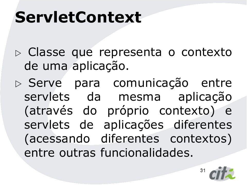 32 ServletContext MétodoDescrição Object getAttribute(String name) Retorna o objeto mapeado ao nome passado como parâmetro.