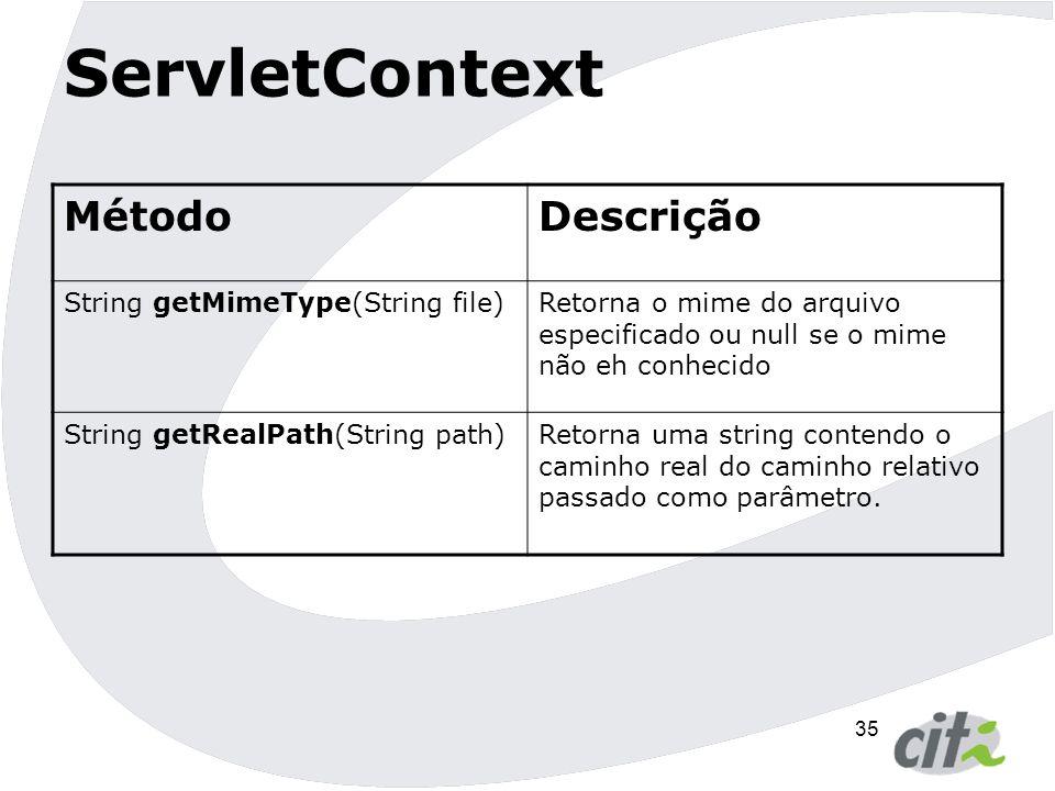 36 Interface ServletContext  As maneiras mais comuns de acessá-la são:  Através da requisição: … = request.getServletContext()  Através do próprio servlet: … = this.getServletContext()  Através da configuração: … = config.getServletContext()