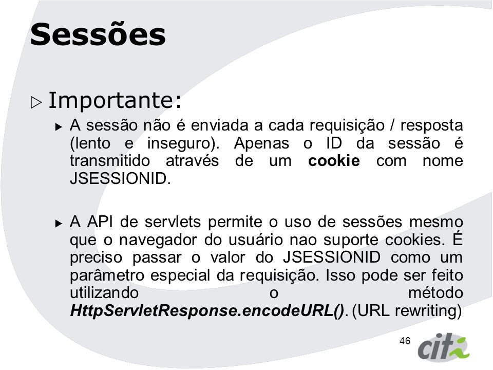 47 Cookies  Dados permanentes mantidos em um browser do cliente entre várias sessões.