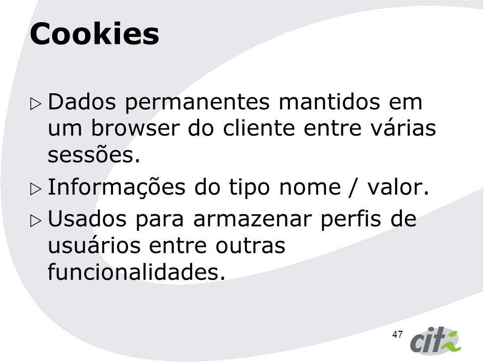 48 Cookie  Classe  javax.servlet.http.Cookie  Criação  Cookie c = new Cookie( chave , valor );  Obtenção  Cookie[ ] cs = request.getCookies();  Persistindo  response.addCookie(cookie);