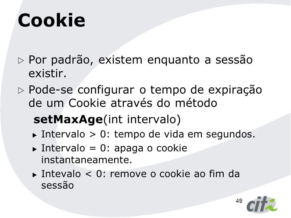 50 Cookie : métodos MétodoDescrição String getName()Retorna a chave do cookie.