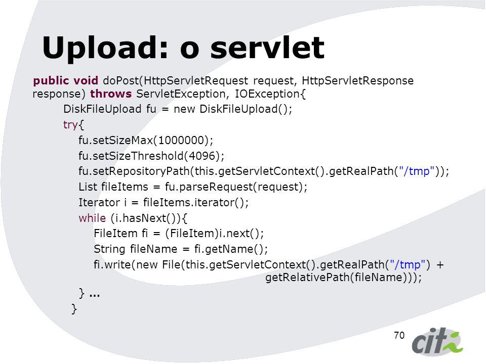 71 Prática 5  Escreva um servlet e uma página para realizar uploads de arquivos.