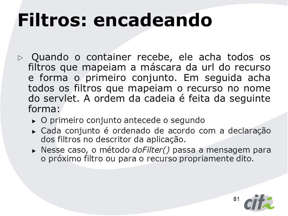 82 Filtros: encadeando ValidatorFilter SpamFilter ValidatorFilter /secure/* SpamFilter /secure/*