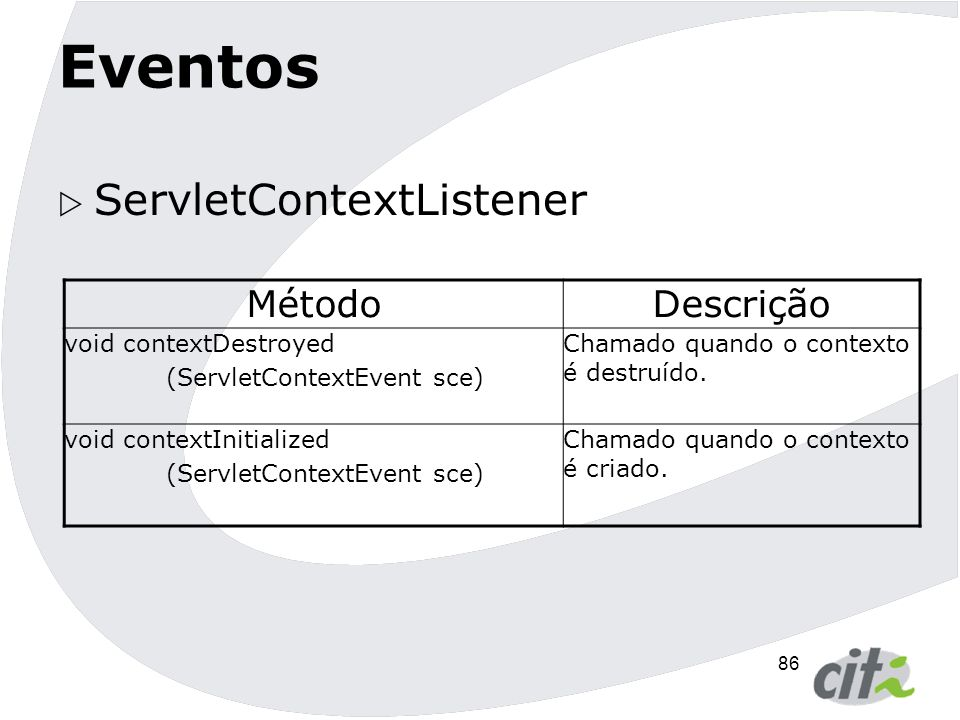 87 Eventos  ServletContextAttributeListener MétodoDescrição void attributeAdded (ServletContextAttributeEvent scae) Chamado quando um atributo é adicionado ao contexto void attributeRemoved (ServletContextAttributeEvent scae) Chamado quando um atributo é removido do contexto void attributeReplaced (ServletContextAttributeEvent scae) Chamado quando um atributo é substituído do contexto