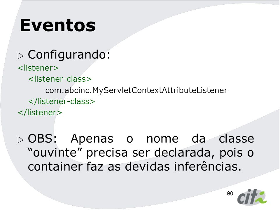 91 Eventos  Existem outras interfaces de eventos:  HttpSessionBindingListener  HttpSessionActivationListener  Não serão abordadas nesse curso.