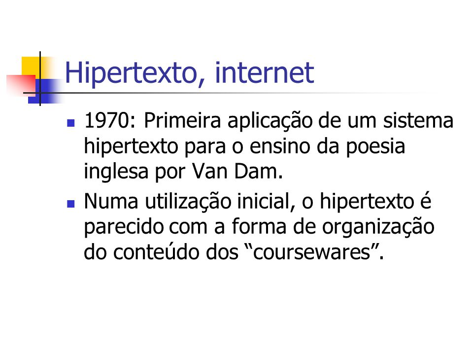 Três gerações Hipertexto como assistência, complemento das capacidades humanas Hipertexto como meio de organização da informação Hipertexto integrando relações semânticas entre as informações